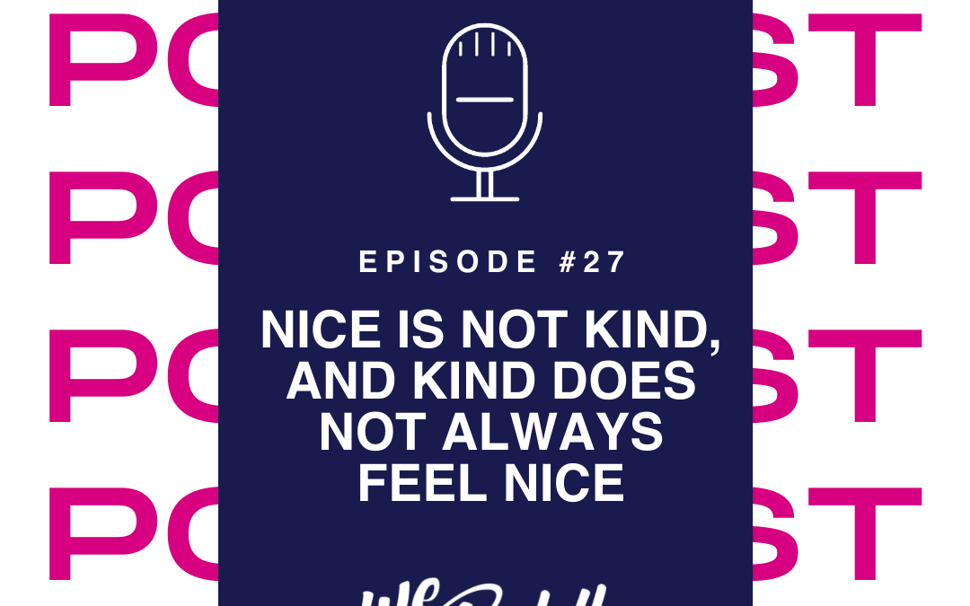 We Go Boldly Episode 27: Nice Is Not Kind, and Kind Does Not Always Feel Nice