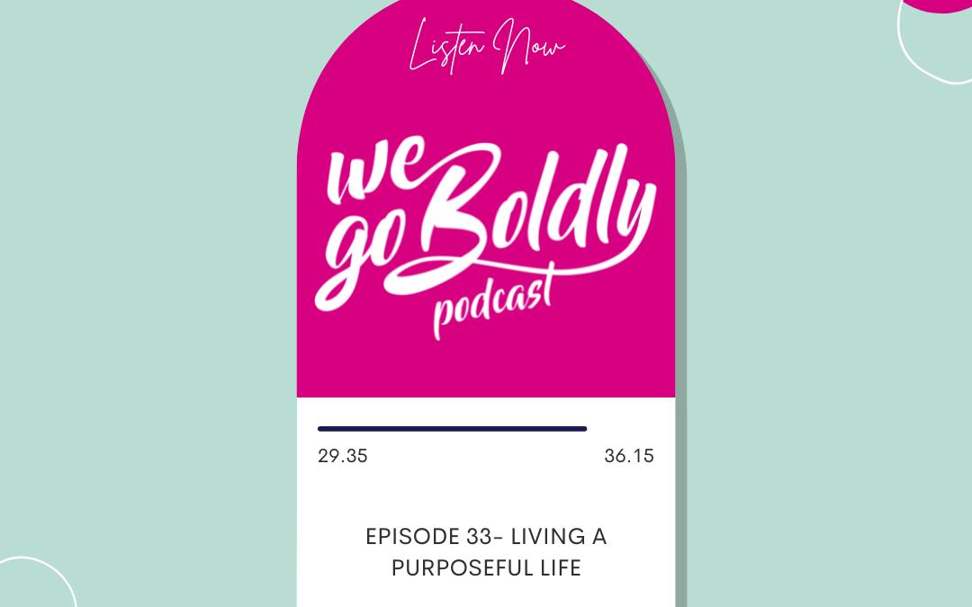 We Go Boldly Episode 33: Living a Purposeful Life