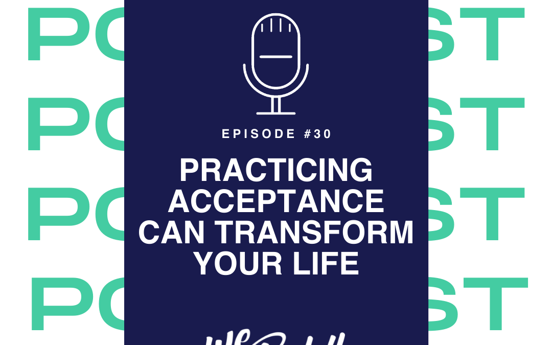 We Go Boldly Episode 30: Practicing Acceptance