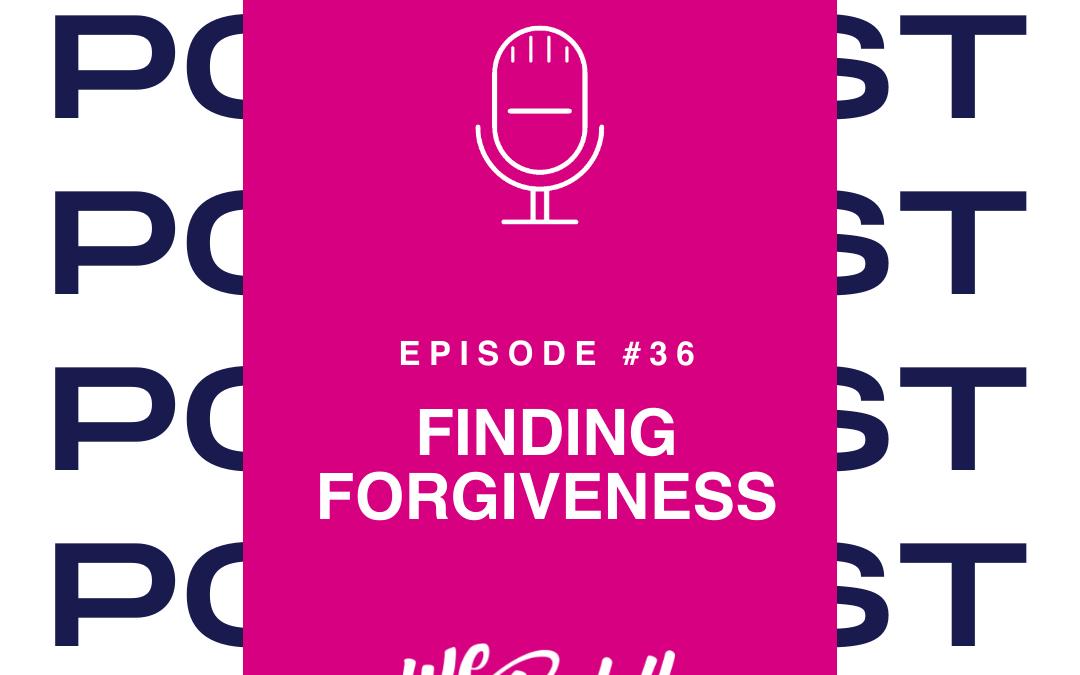 We Go Boldly Podcast Finding Forgiveness Episode 36